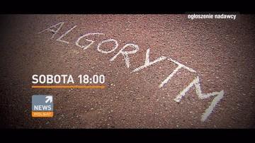 """13-01-2017 12:39 Zobacz, jak manipulują Tobą w internecie. Reportaż """"Algorytm"""", sobota, 18:00, Polsat News"""