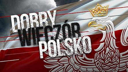 Dobry wieczór Polsko