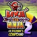 Bowja the Ninja 2 In Bigman's Compound